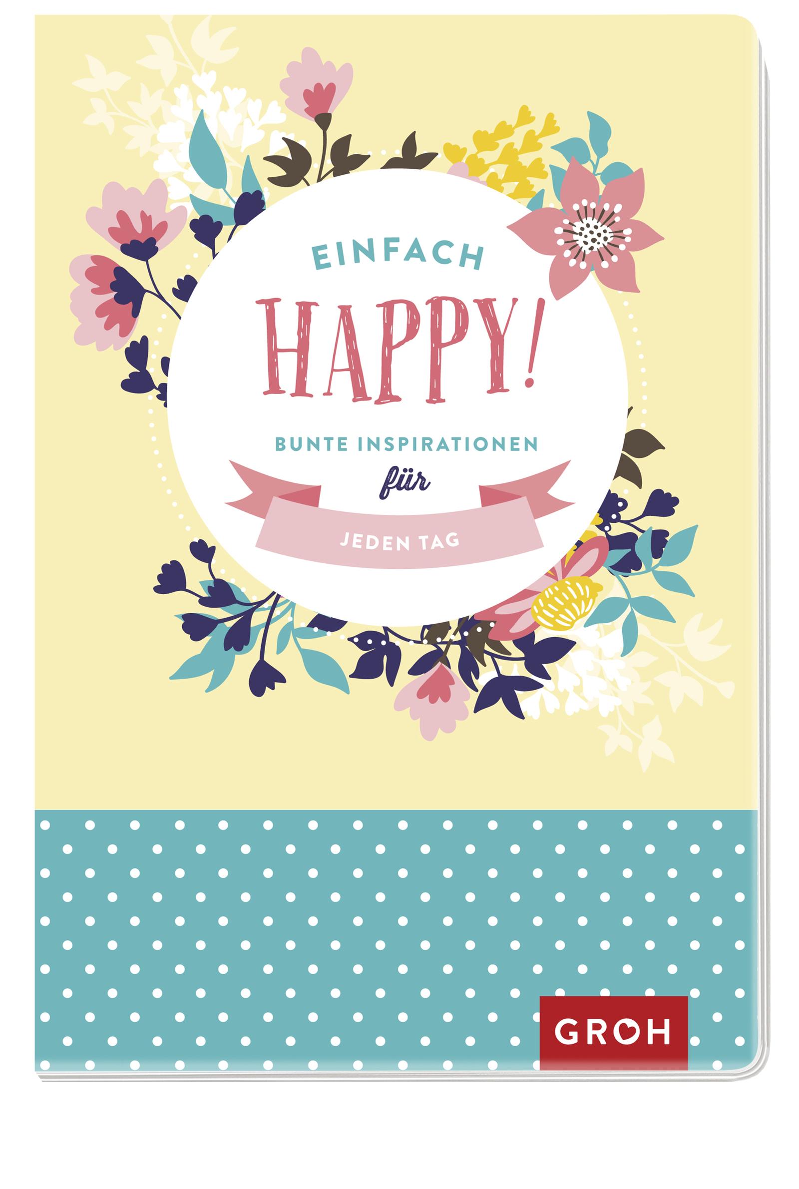 Das Glückstagebuch für mehr Lebensfreude - Einfach happy! Bunte Inspirationen für jeden Tag