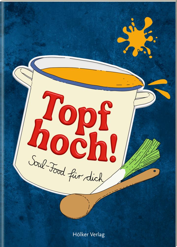 Der kl. Küchenfreund: Topf hoch! - Soul-Food für dich
