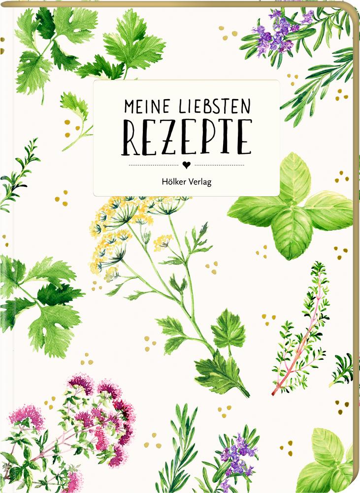 Meine liebsten Rezepte - Einschreibbuch (Garten)